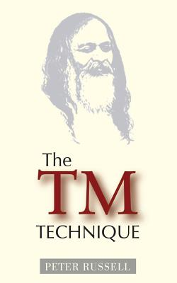 The TM Technique: An Introduction to Transcendental Meditation and the Teachings of Maharishi Mahesh Yogi - Russell, Peter, MD