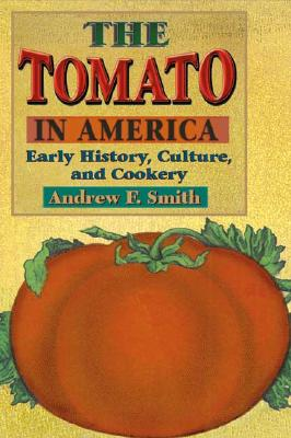 The Tomato in America: Early History, Culture, and Cookery - Smith, Andrew F