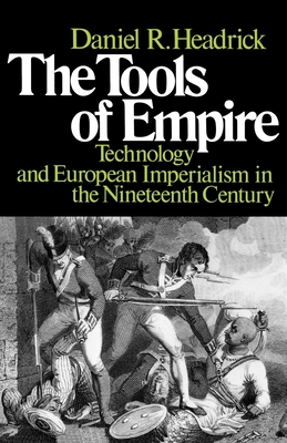 The Tools of Empire: Technology and European Imperialism in the Nineteenth Century - Headrick, Daniel R