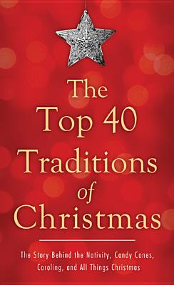 The Top 40 Traditions of Christmas: The Story Behind the Nativity, Candy Canes, Caroling, and All Things Christmas - McLaughlan, David