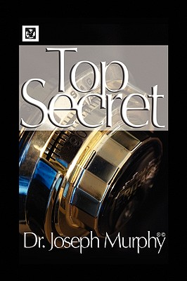 The Top Secret - Murphy, Joseph, Dr., PH.D., D.D.