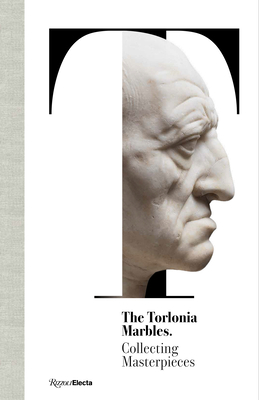 The Torlonia Marbles: Collecting Masterpieces - Settis, Salvatore, and Gasparri, Carlo