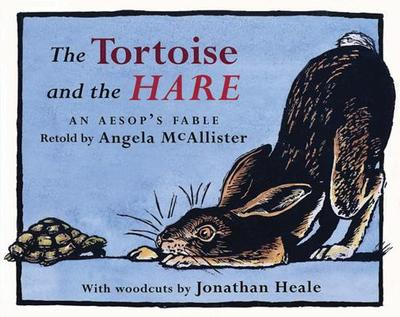 The Tortoise and the Hare: An Aesop's Fable - McAllister, Angela (Retold by), and Heale, Jonathan