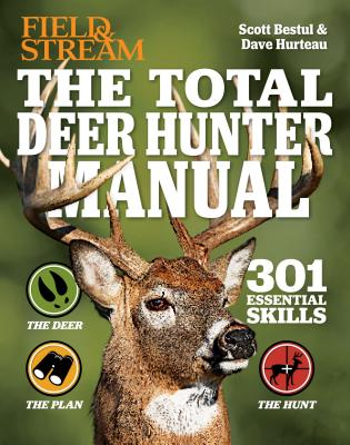 The Total Deer Hunter Manual (Field & Stream): 301 Hunting Skills You Need - Bestul, Scott, and Hurteau, David