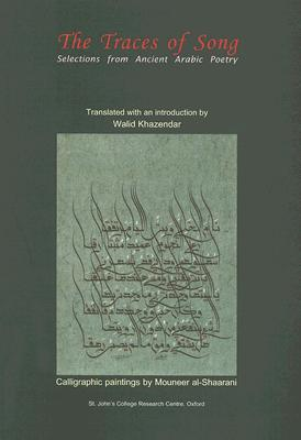 The Traces of Song: Selections from Ancient Arabic Poetry - Mouneer Al-Shaarani (Illustrator), and Khazendar, Walid (Translated by)