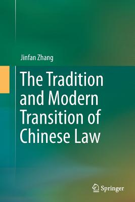 The Tradition and Modern Transition of Chinese Law - Zhang, Jinfan