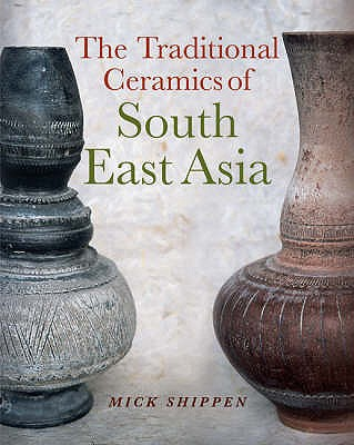 The Traditional Ceramics of South East Asia - Shippen, Mick