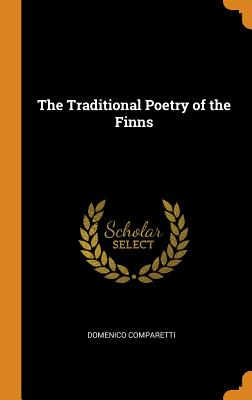 The Traditional Poetry of the Finns - Comparetti, Domenico