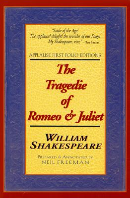 The Tragedie of Romeo & Juliet: Applause First Folio Editions - Shakespeare, William, and Freeman, Neil (Prepared for publication by)