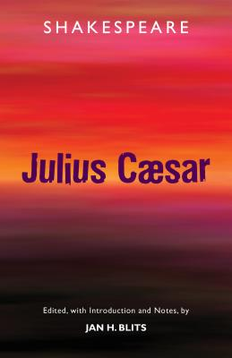 The Tragedy of Julius Caesar - Shakespeare, William, and Blits, Jan H (Editor)