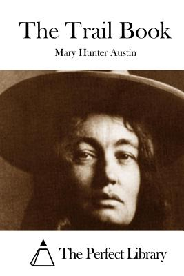 The Trail Book - Austin, Mary Hunter, and The Perfect Library (Editor)