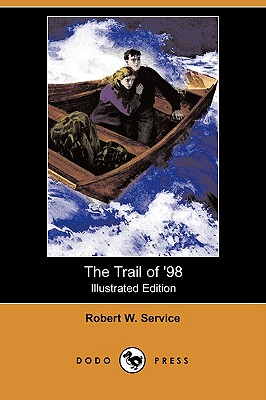 The Trail of '98 (Illustrated Edition) (Dodo Press) - Service, Robert W