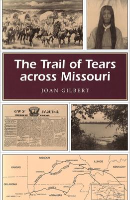 The Trail of Tears Across Missouri - Gilbert, Joan