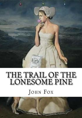 The Trail of the Lonesome Pine - Fox, John