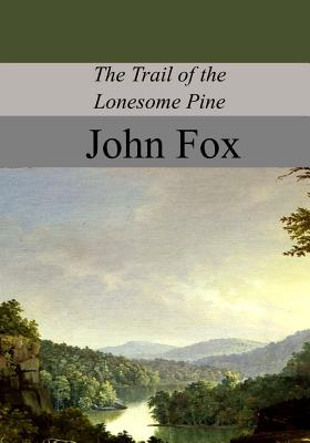 The Trail of the Lonesome Pine - Fox, John, Dr.