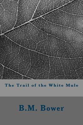 The Trail of the White Mule - Bower, B M