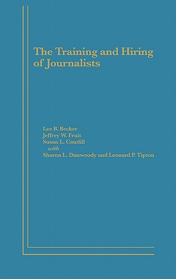 The Training and Hiring of Journalists - Caudill, Susan L, and Becker, Lee B