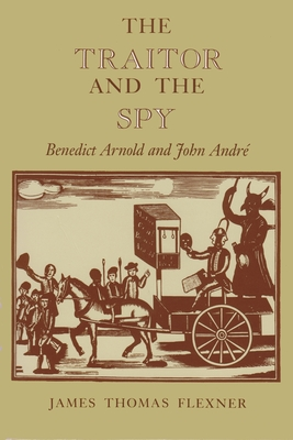 The Traitor and the Spy: Benedict Arnold and John André - Flexner, James