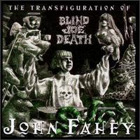 The Transfiguration of Blind Joe Death - John Fahey
