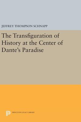 The Transfiguration of History at the Center of Dante's Paradise - Schnapp, Jeffrey Thompson
