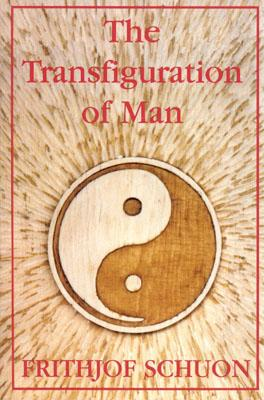 The Transfiguration of Man - Schuon, Frithjof