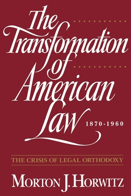 The Transformation of American Law, 1870-1960: The Crisis of Legal Orthodoxy - Horwitz, Morton J