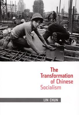 The Transformation of Chinese Socialism - Lin, Chun