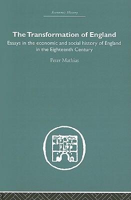 The Transformation of England - Mathias, Peter