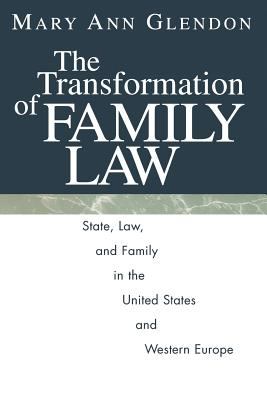 The Transformation of Family Law: State, Law, and Family in the United States and Western Europe - Glendon, Mary Ann