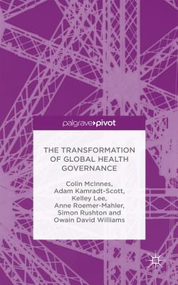 The Transformation of Global Health Governance - McInnes, Colin, and Kamradt-Scott, Adam, and Lee, Kelley