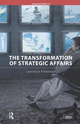 The Transformation of Strategic Affairs - Freedman, Lawrence