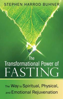 The Transformational Power of Fasting: The Way to Spiritual, Physical, and Emotional Rejuvenation - Buhner, Stephen Harrod