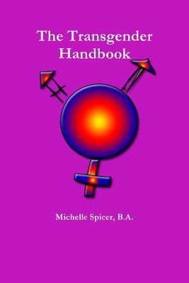 The Transgender Handbook - Spicer, B.A., Michelle