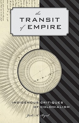 The Transit of Empire: Indigenous Critiques of Colonialism - Byrd, Jodi A