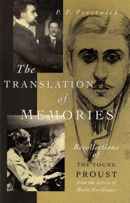 The Translation of Memories: Recollections of the Young Proust - Prestwich, P F, and Nordlinger, Marie