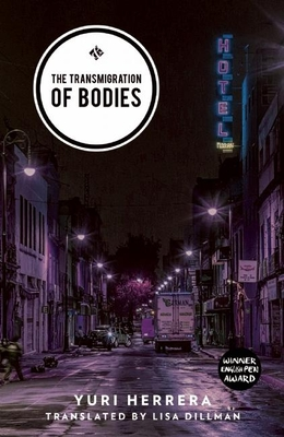 The Transmigration of Bodies - Herrera, Yuri, and Dillman, Lisa (Translated by)