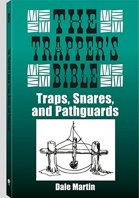 The Trapperas Bible: Traps, Snares & Pathguards - Martin, Dale