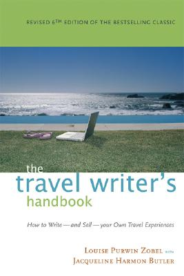 The Travel Writer's Handbook: How to Write - And Sell - Your Own Travel Experiences - Zobel, Louise Purwin, and Butler, Jacqueline Harmon