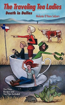 The Traveling Tea Ladies Death in Dallas - O'Hara-Salyers, Melanie