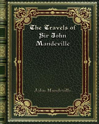 The Travels of Sir John Mandeville - Mandeville, John