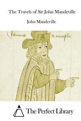 The Travels of Sir John Mandeville - Mandeville, John, Sir, and The Perfect Library (Editor)