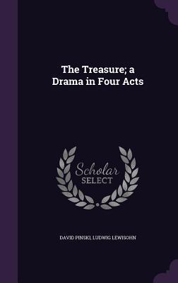 The Treasure; A Drama in Four Acts - Pinski, David, and Lewisohn, Ludwig