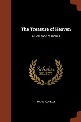 The Treasure of Heaven: A Romance of Riches - Corelli, Marie