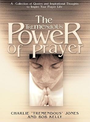 The Tremendous Power of Prayer - Jones, Charlie, and Kelly, Bob