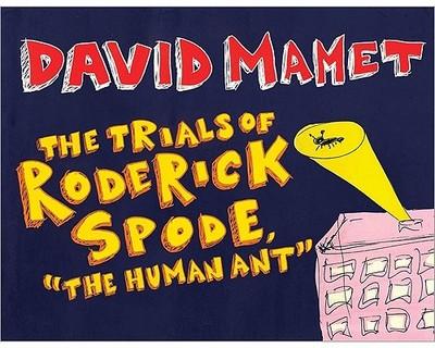 "The Trials of Roderick Spode ""The Human Ant"" - Mamet, David, Professor"