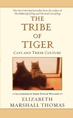The Tribe of Tiger: Cats and Their Culture - Thomas, Elizabeth Marshall