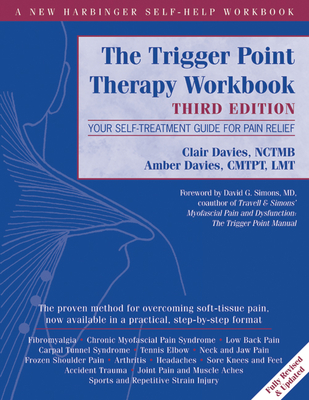 The Trigger Point Therapy Workbook: Your Self-Treatment Guide for Pain Relief - Davies, Clair, and Davies, Amber, Lmt, and Simons, David G, MD (Foreword by)
