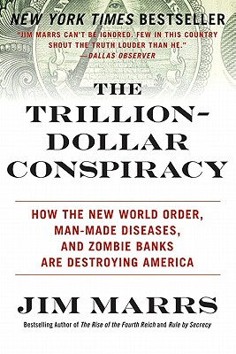 The Trillion-Dollar Conspiracy: How the New World Order, Man-Made Diseases, and Zombie Banks Are Destroying America - Marrs, Jim