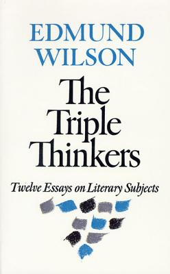 The Triple Thinkers: Twelve Essays on Literary Subjects - Wilson, Edmund