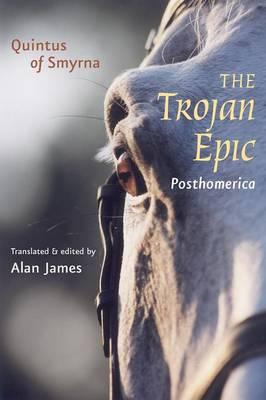The Trojan Epic: Posthomerica - Quintus, Smyrnaeus, and James, Alan, Dr. (Editor)